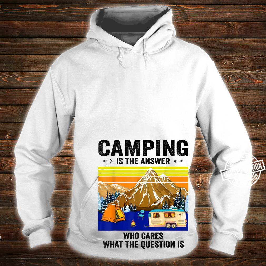 CAMPING IS THE ANSWER WHO CARES WHAT THE QUESTION Shirt hoodie