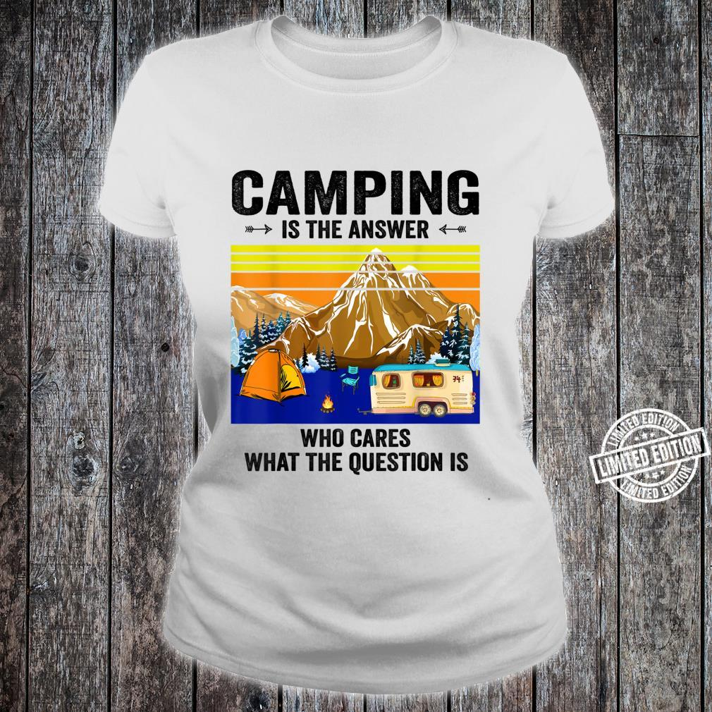 CAMPING IS THE ANSWER WHO CARES WHAT THE QUESTION Shirt ladies tee