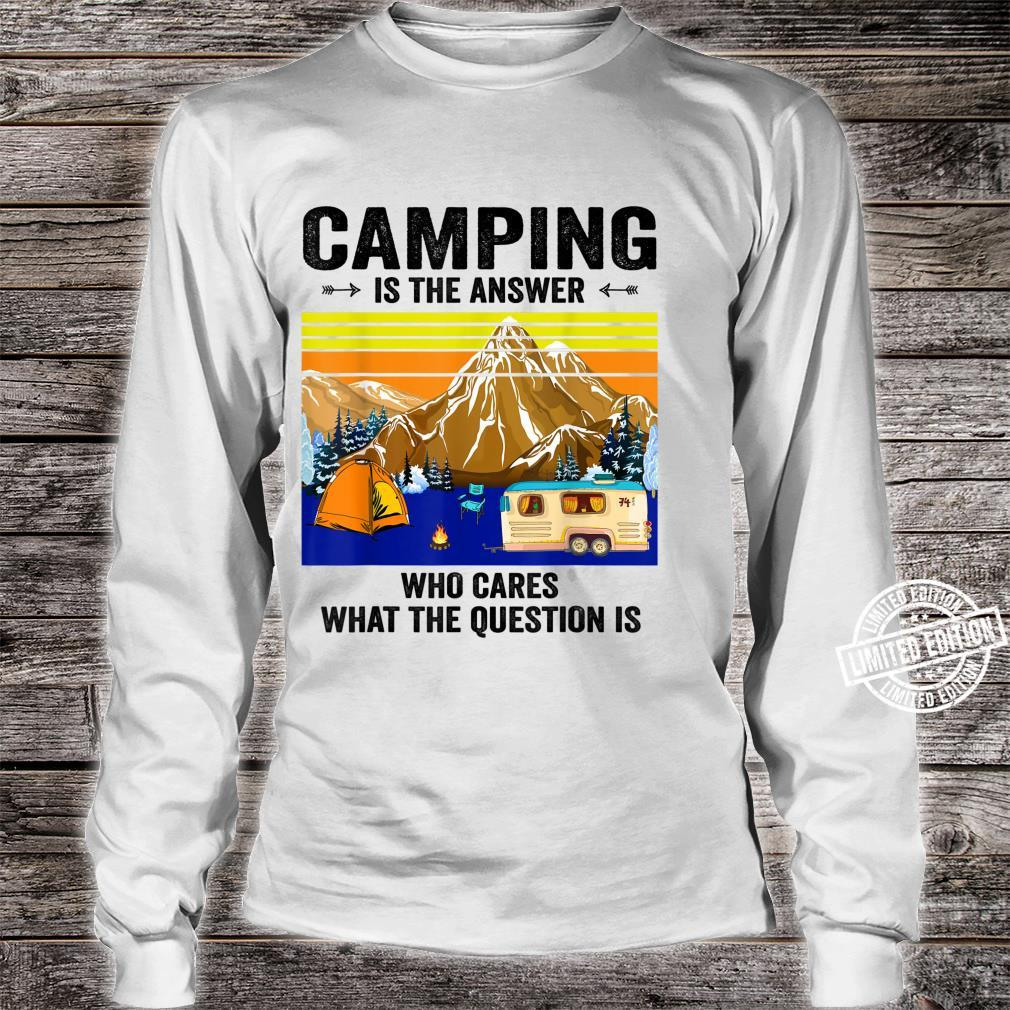 CAMPING IS THE ANSWER WHO CARES WHAT THE QUESTION Shirt long sleeved