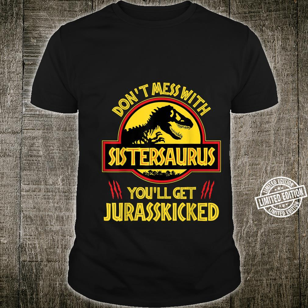 Don't Mess With Sistersaurus You'll Get Jurasskicked Shirt