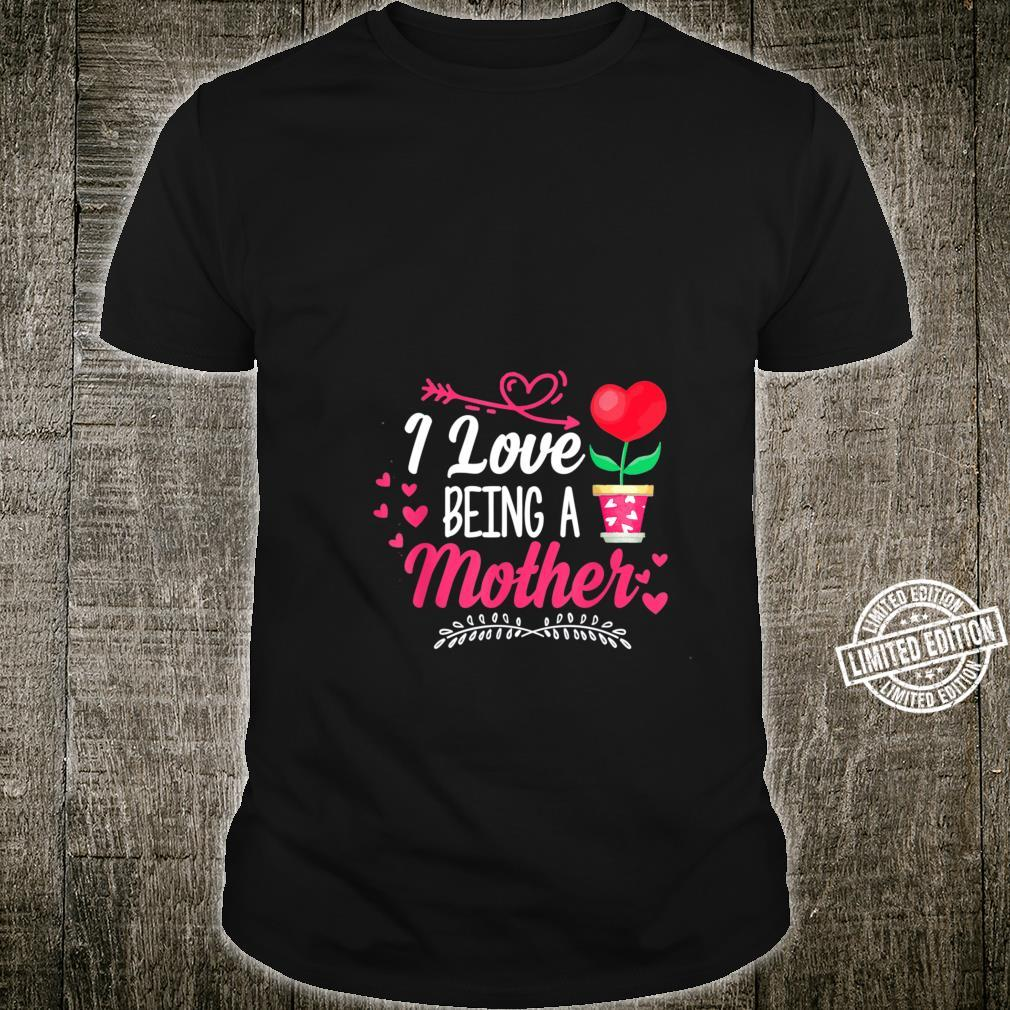 I Love Being A Mother Happy Flowers And Hearts Mother's Day Shirt