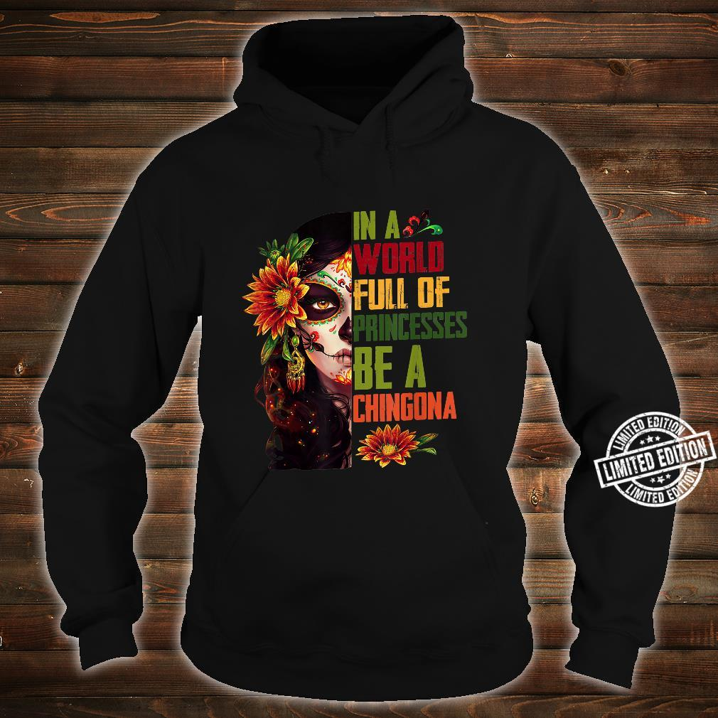 In A World Full Of Princesses Be A Chingona Shirt hoodie