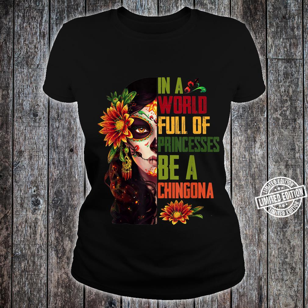 In A World Full Of Princesses Be A Chingona Shirt ladies tee