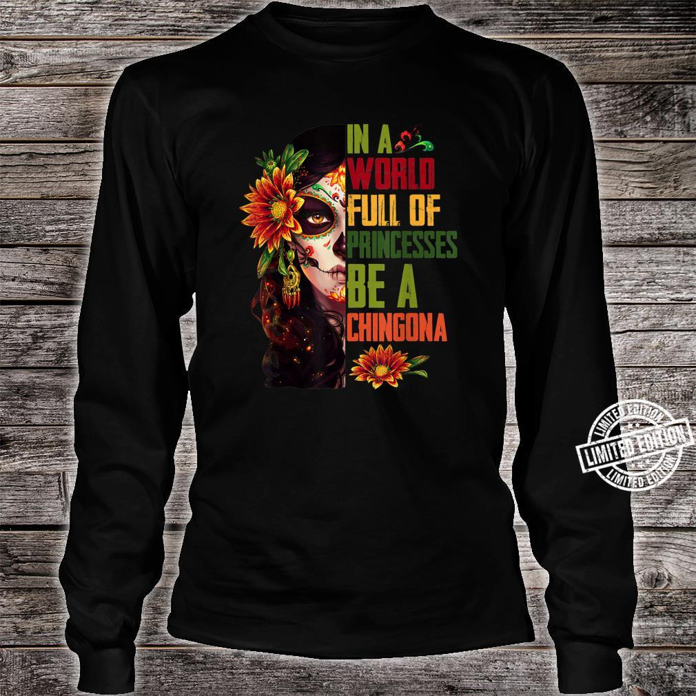 In A World Full Of Princesses Be A Chingona Shirt long sleeved