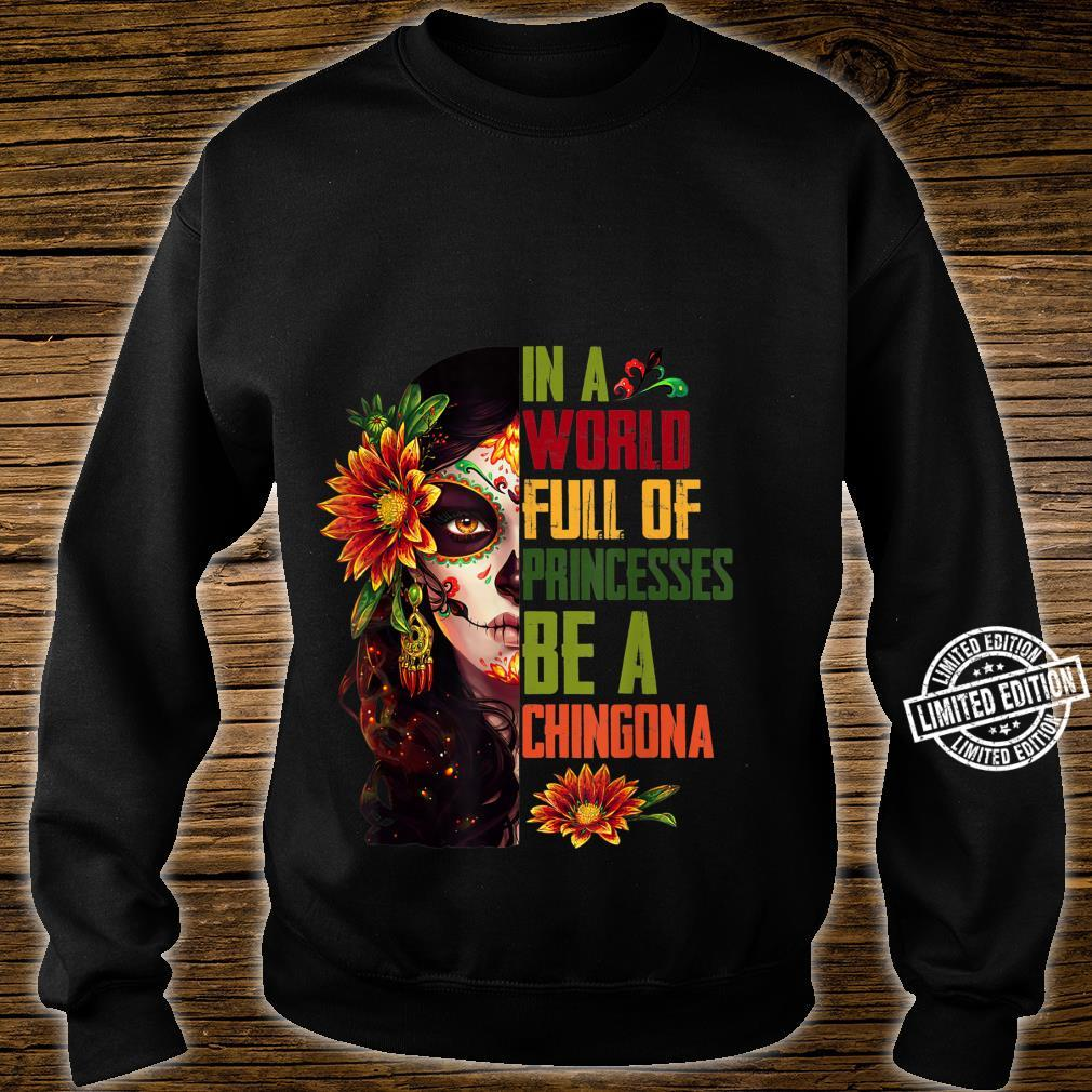 In A World Full Of Princesses Be A Chingona Shirt sweater