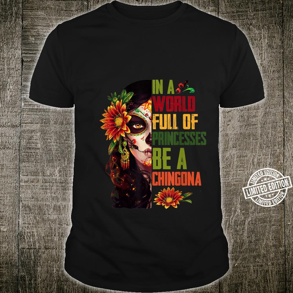 In A World Full Of Princesses Be A Chingona Shirt