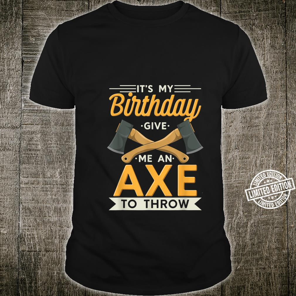 It's My Birthday Give Me An Axe To Throw Shirt