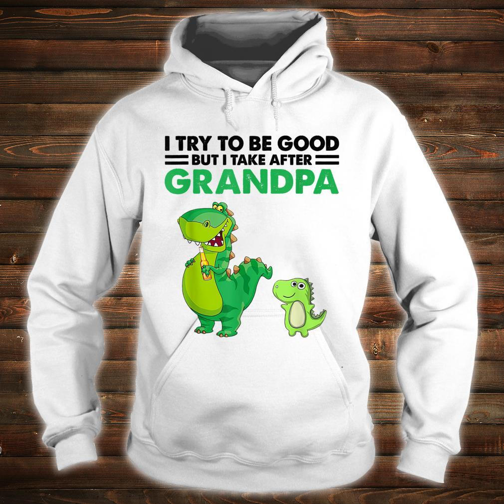 Kids I Try To Be Good But I Take After My Grandpa Dinosaur Shirt hoodie