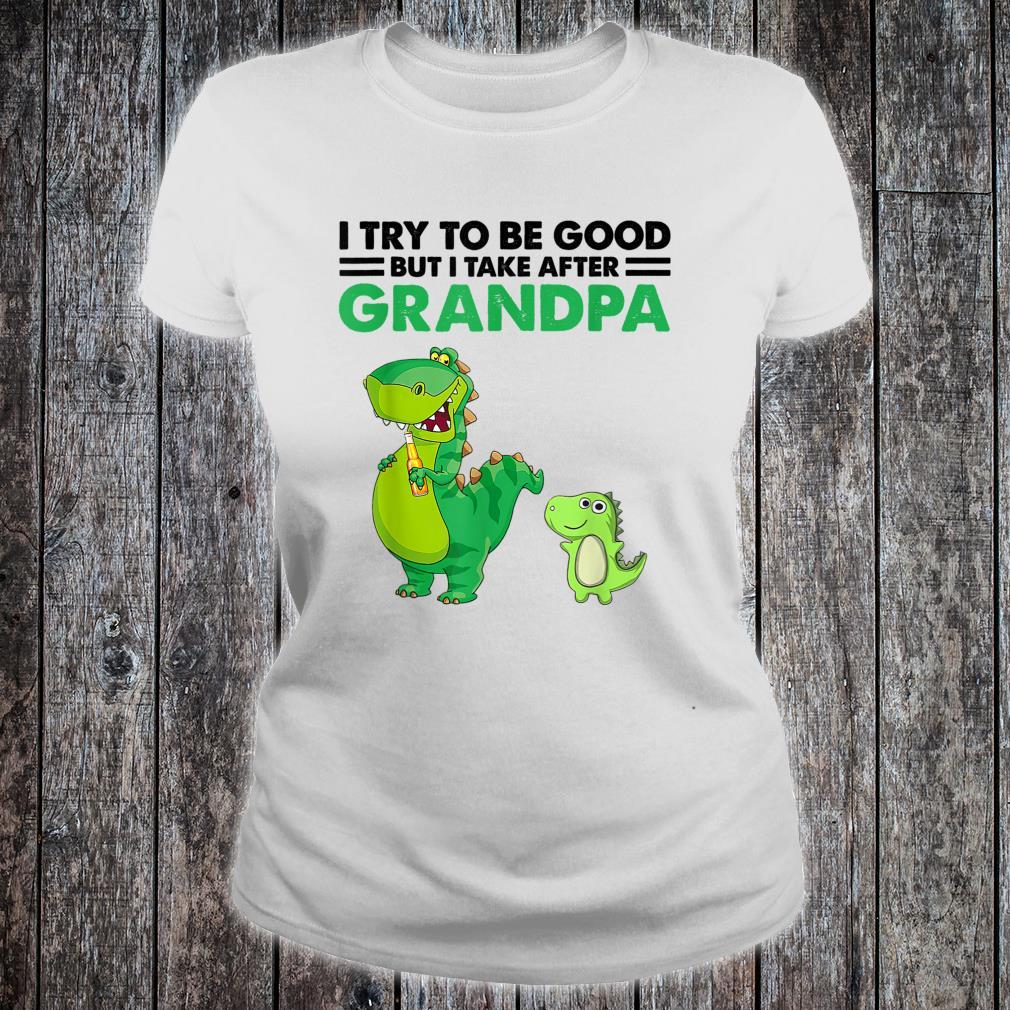 Kids I Try To Be Good But I Take After My Grandpa Dinosaur Shirt ladies tee