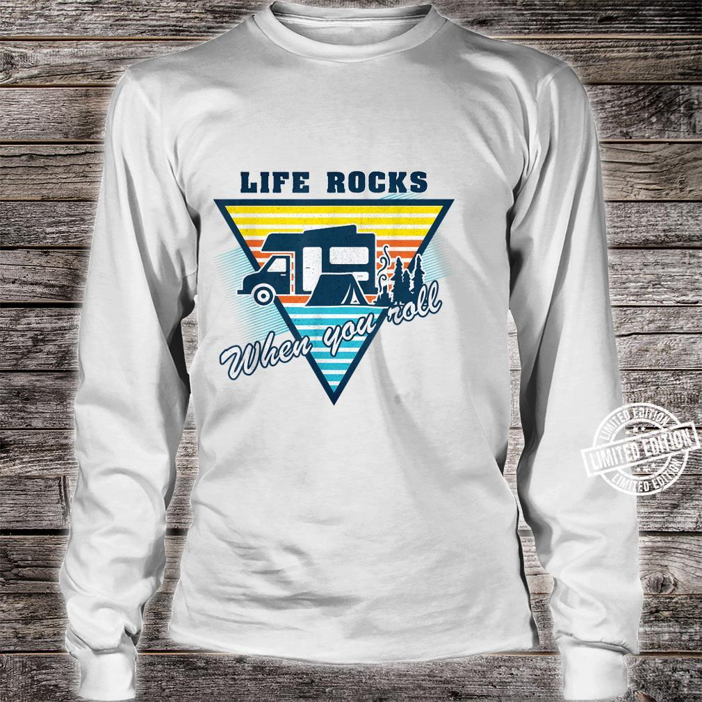 Life Rocks When You Roll Camper Life Camping Shirt long sleeved