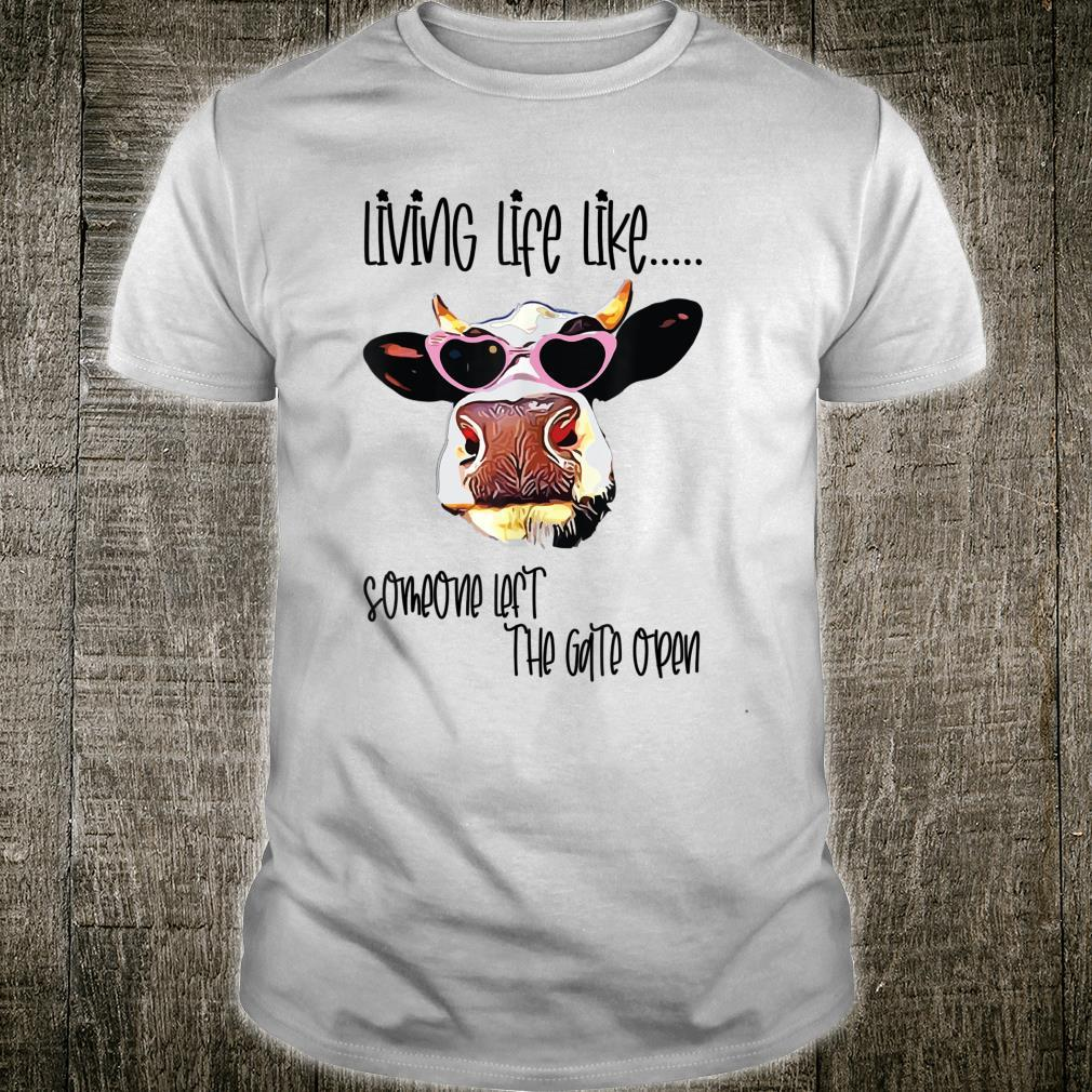 Living Life Like Someone Left the Gate Open Cow Shirt