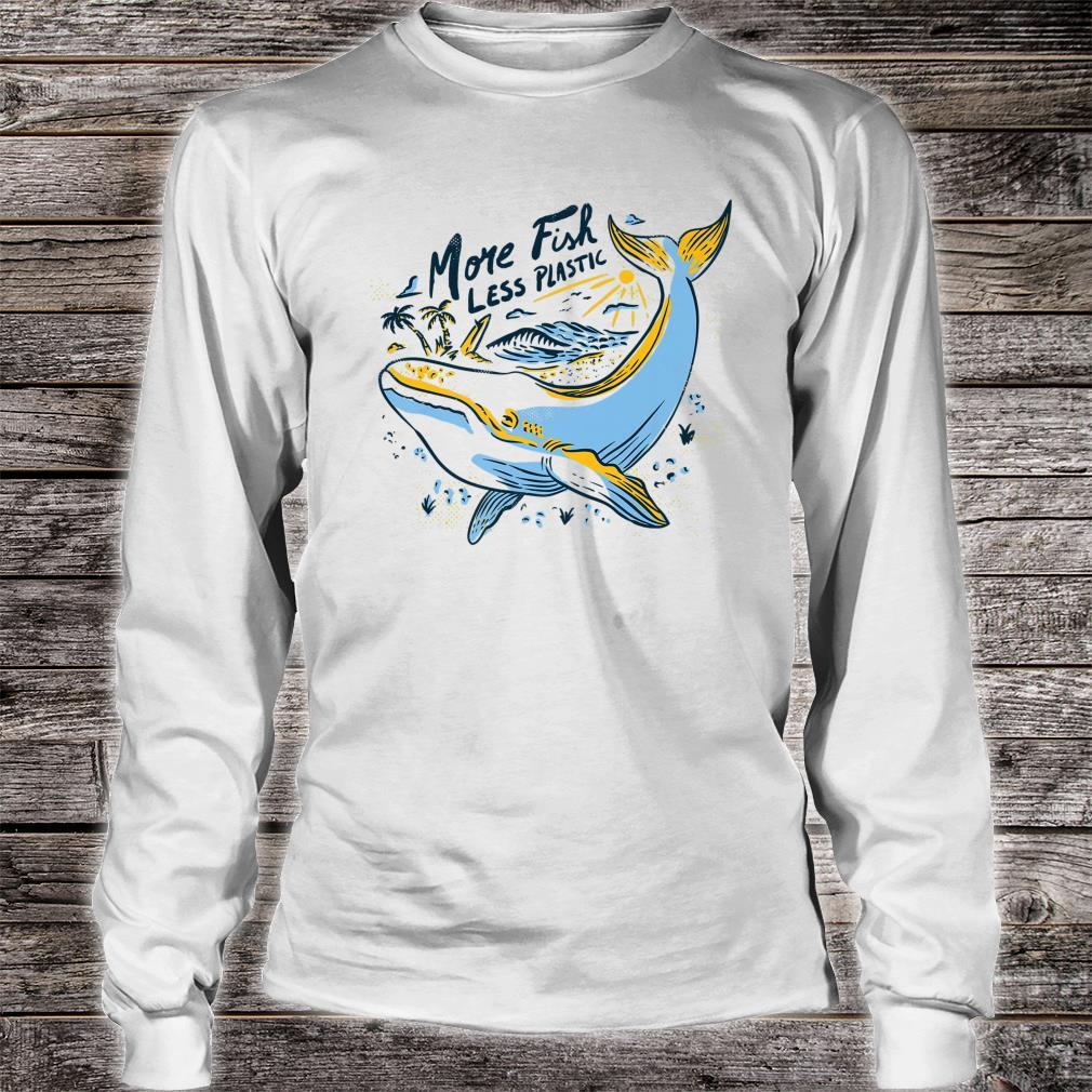 More Fish Less Plastic Save The Sea Animals Shirt long sleeved