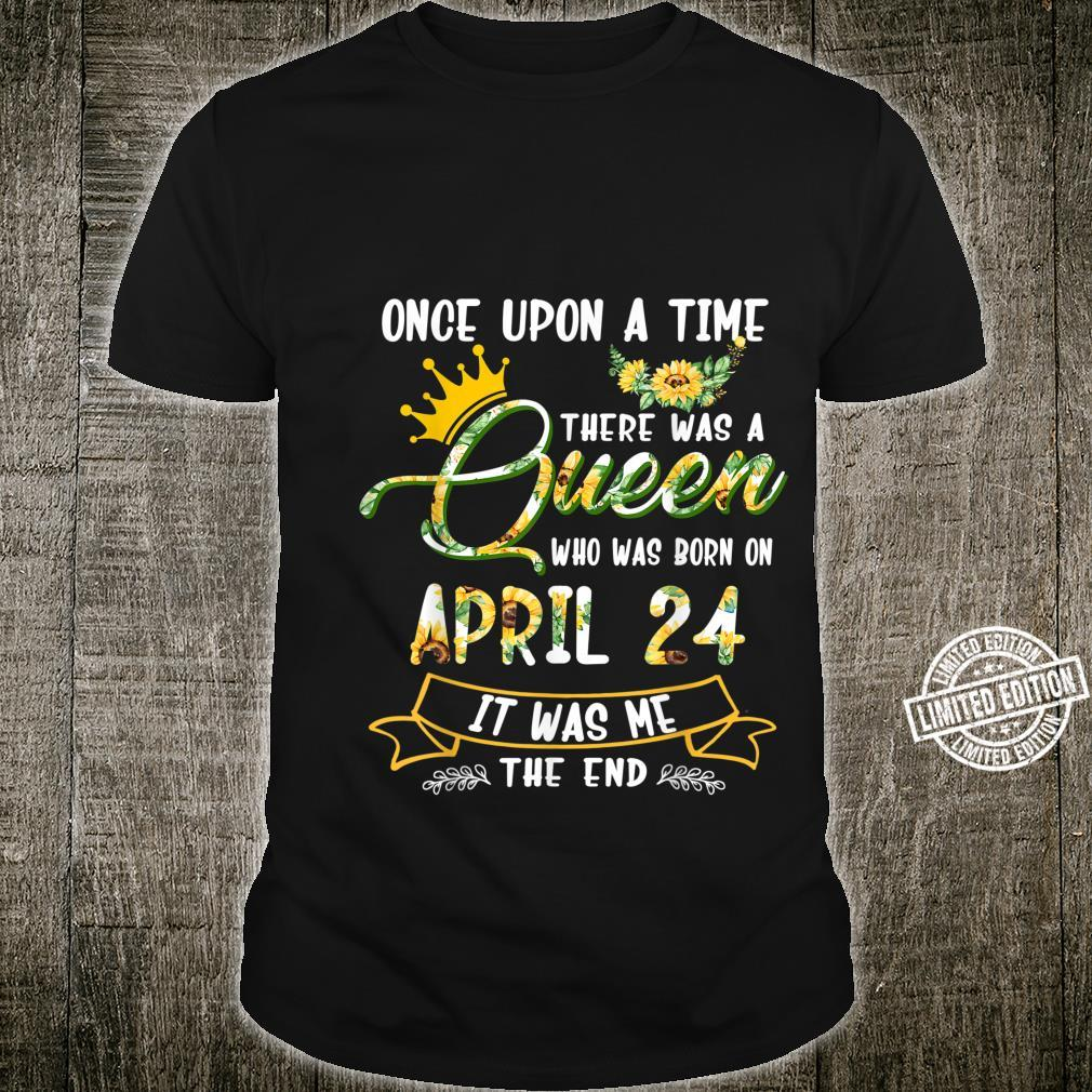 Once Upon The Time There Was A Queen Born on April 24 Shirt
