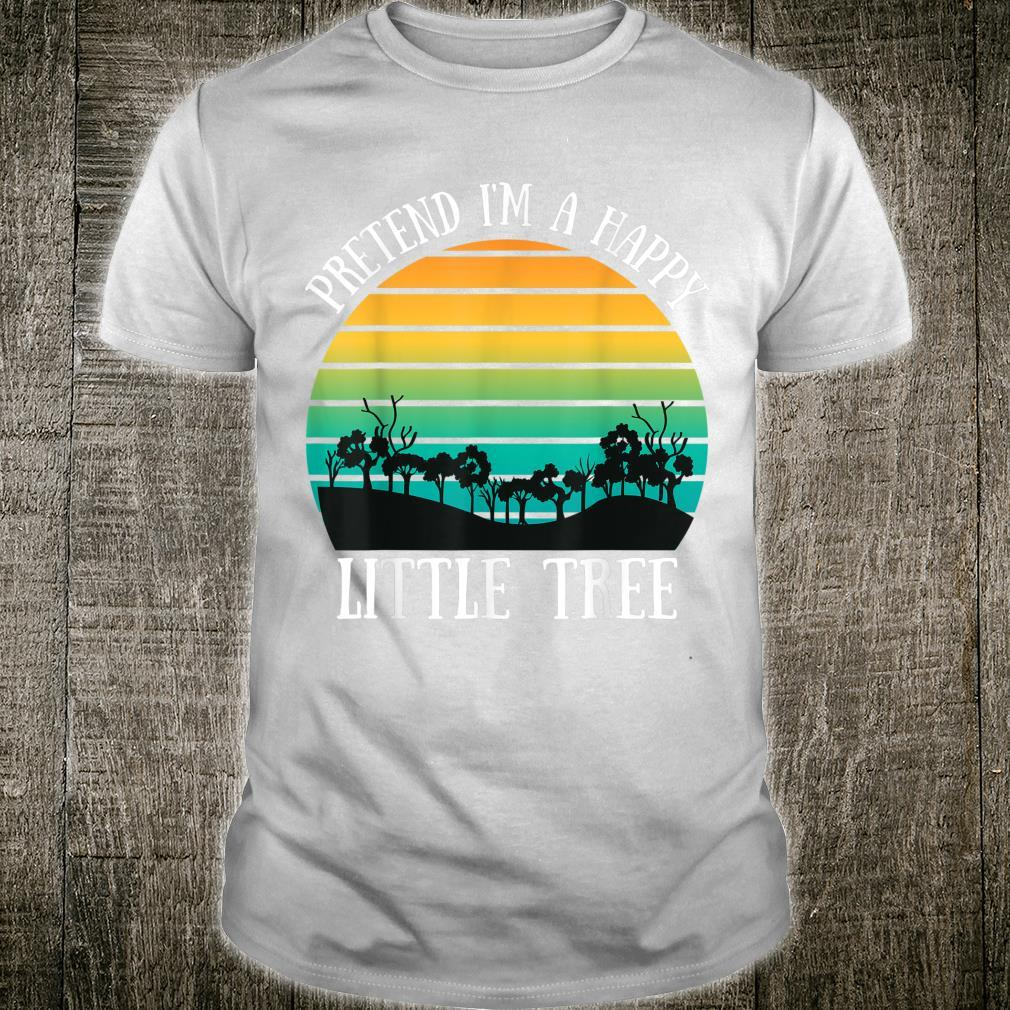 Pretend I'm A Happy Little Tree Lazy Camping Costume Shirt