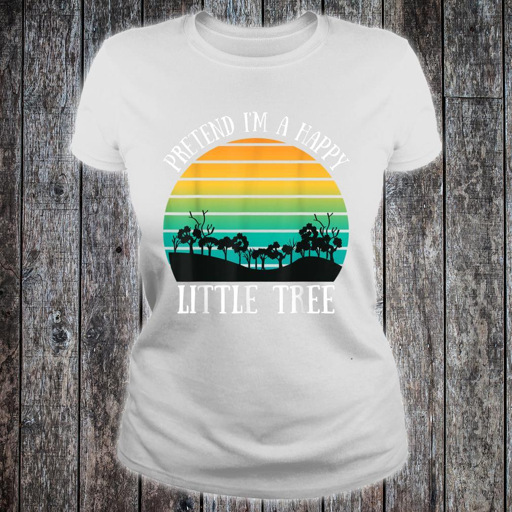 Pretend I'm A Happy Little Tree Lazy Camping Costume Shirt ladies tee