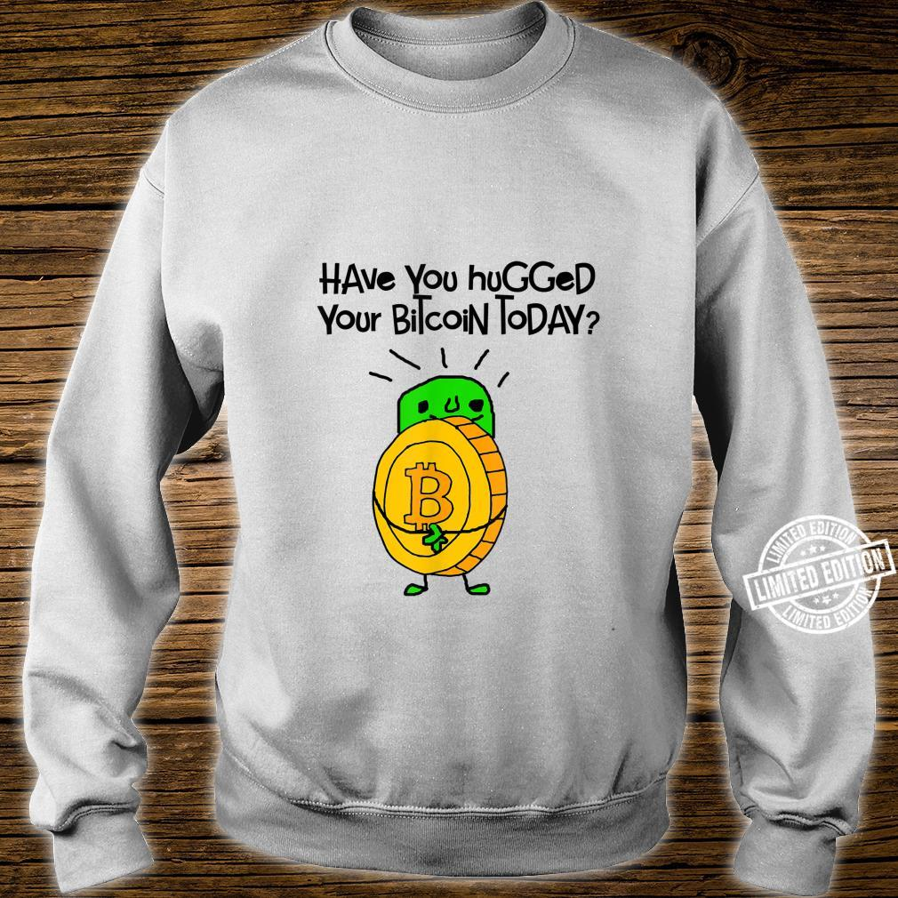 Smilenowteesa Have you hugged your bitcoin today Shirt sweater