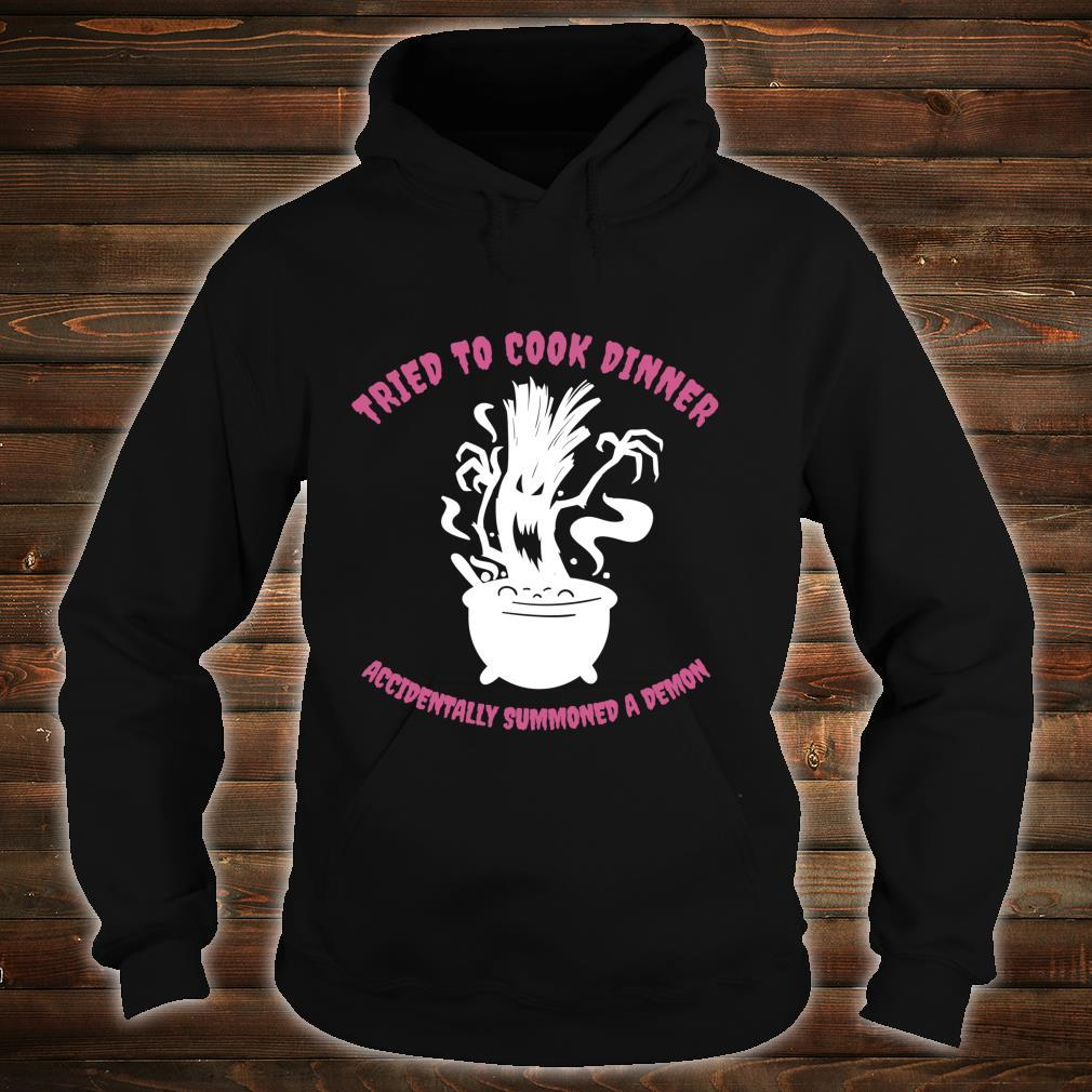 Tried To Cook Dinner Summoned a Demon Witch Shirt hoodie