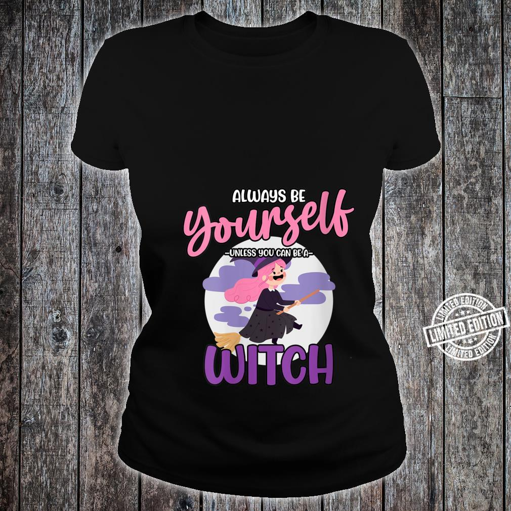 Witch Be Yourself Unless You Can Be a Witch Shirt ladies tee