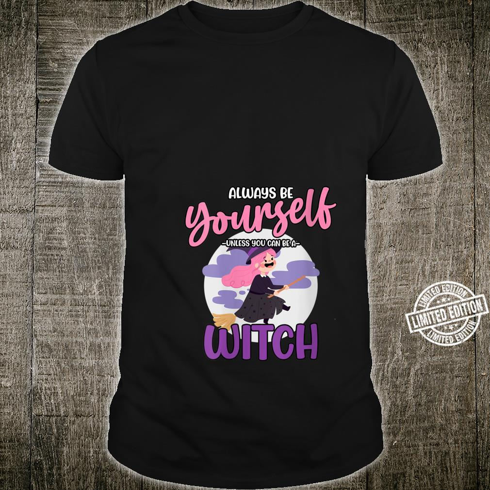 Witch Be Yourself Unless You Can Be a Witch Shirt