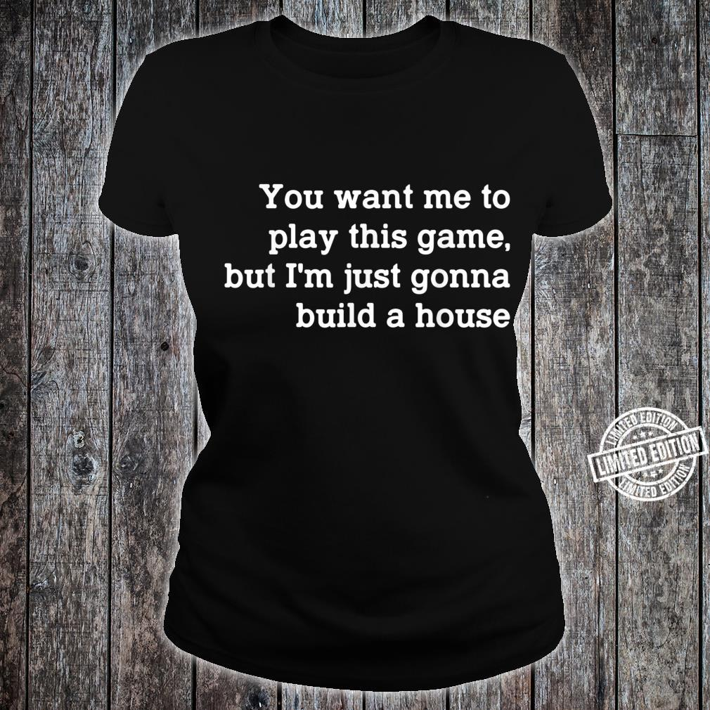 You Want Me To Play This Game But I'm Just Gonna Build Shirt ladies tee