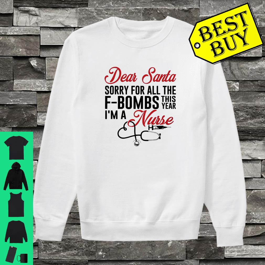 Dear santa sorry for all the f-bombs this year I'm a nurse shirt sweater