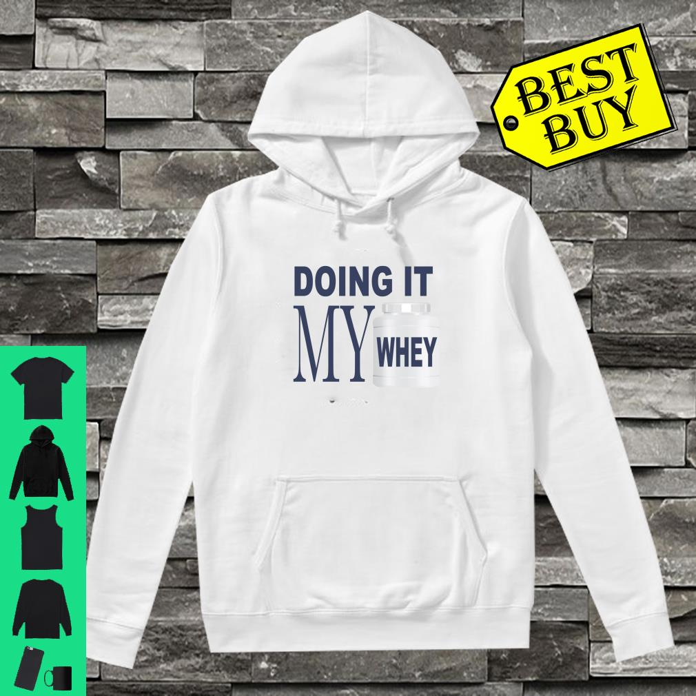 Doing It My Whey Weightlifter Apparel Shirt hoodie