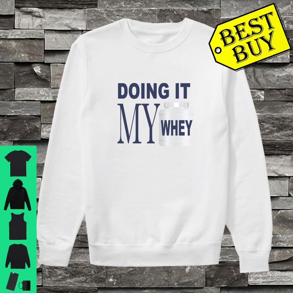 Doing It My Whey Weightlifter Apparel Shirt sweater