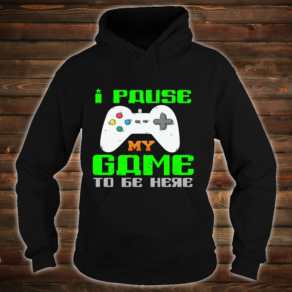 Funny Paused My Game to Be Here Sarcastic Fitness Shirt hoodie