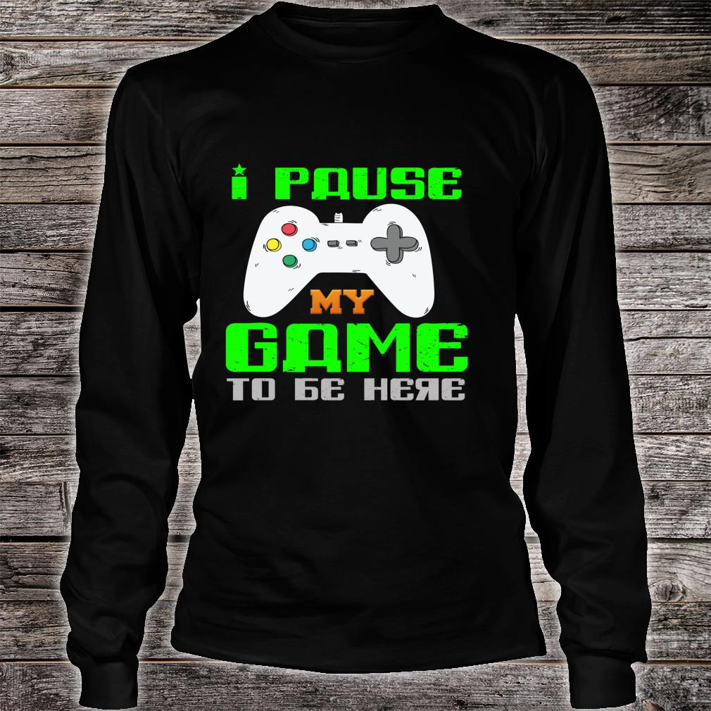 Funny Paused My Game to Be Here Sarcastic Fitness Shirt long sleeved