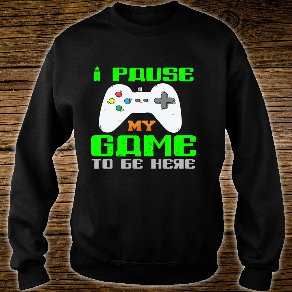 Funny Paused My Game to Be Here Sarcastic Fitness Shirt sweater