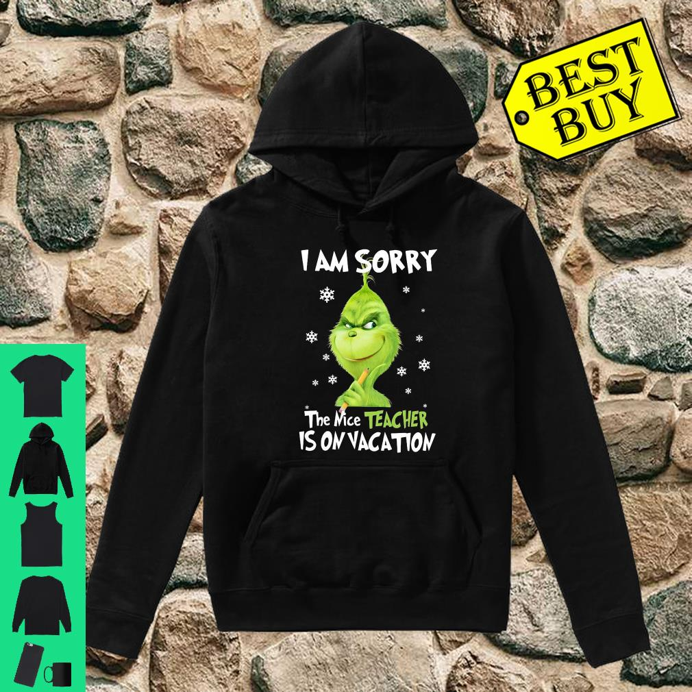 Grinch I am sorry the nice teacher is on vacation shirt hoodie