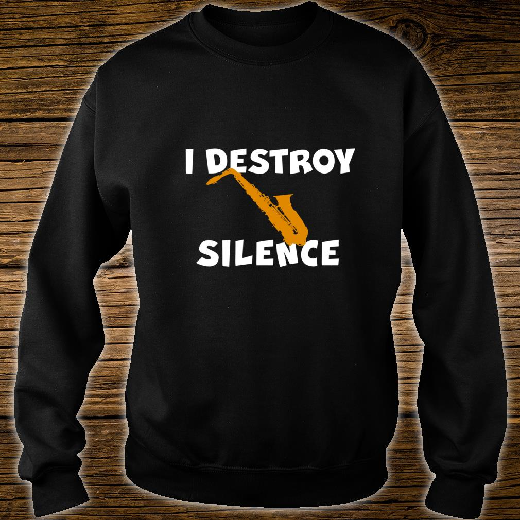 I DESTROY SILENCE Saxophone Player Alto Sax Tenor Sax Shirt sweater