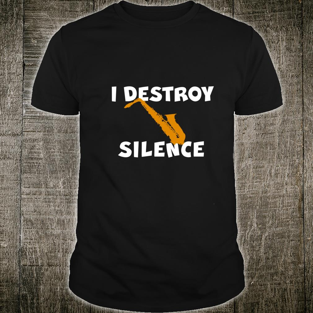 I DESTROY SILENCE Saxophone Player Alto Sax Tenor Sax Shirt