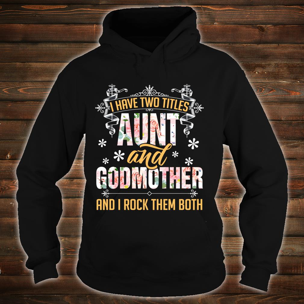 I Have Two Titles Aunt And Godmother Shirt hoodie