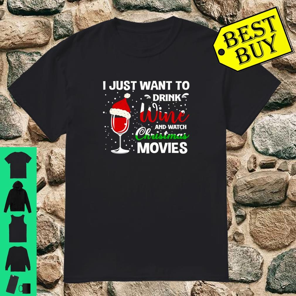 I Just Want to Drink Wine and Watch Christmas Movies Shirt