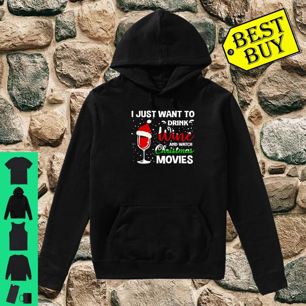 I Just Want to Drink Wine and Watch Christmas Movies Shirt hoodie