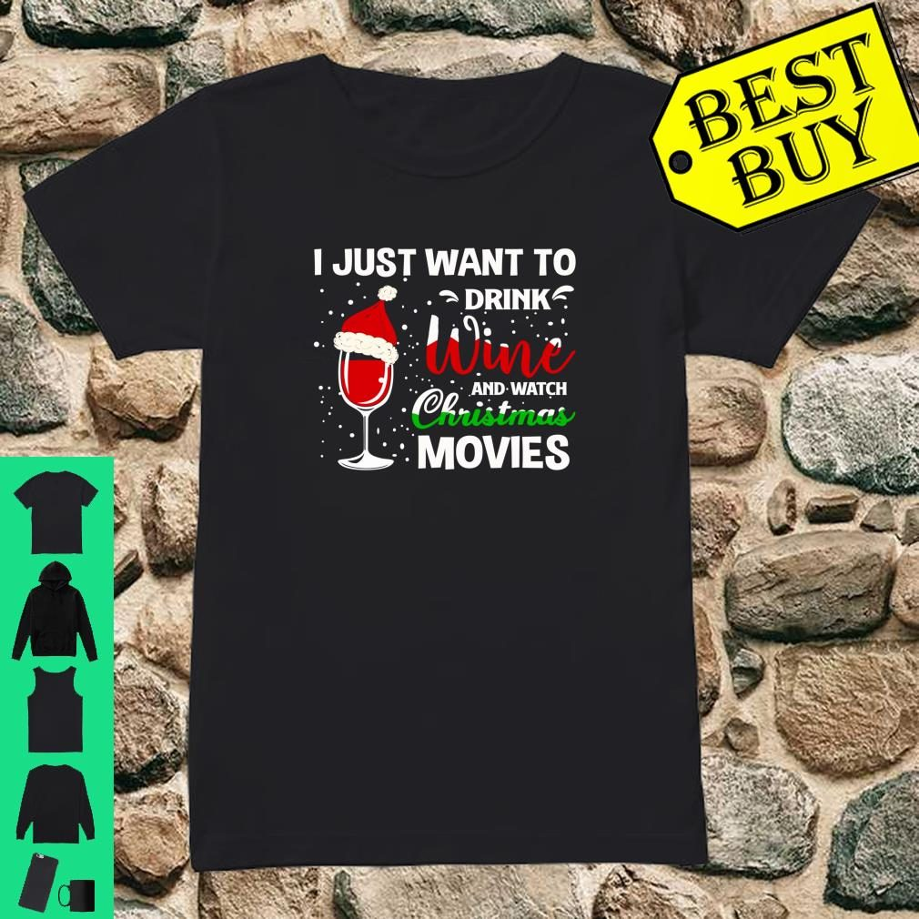 I Just Want to Drink Wine and Watch Christmas Movies Shirt ladies tee