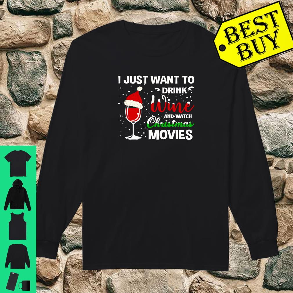 I Just Want to Drink Wine and Watch Christmas Movies Shirt long sleeved