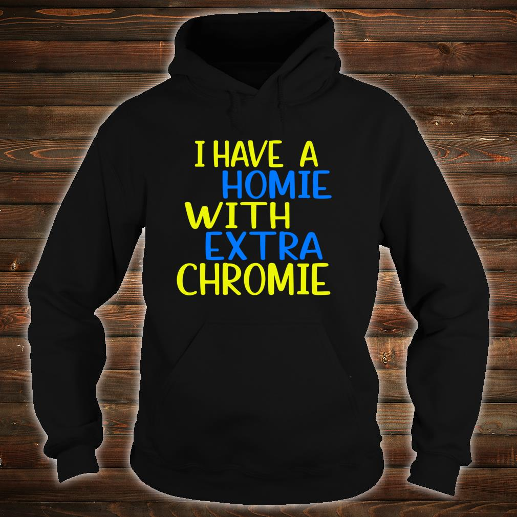 I have A Homie With Extra Chromie Down Syndrome Awarness Shirt hoodie
