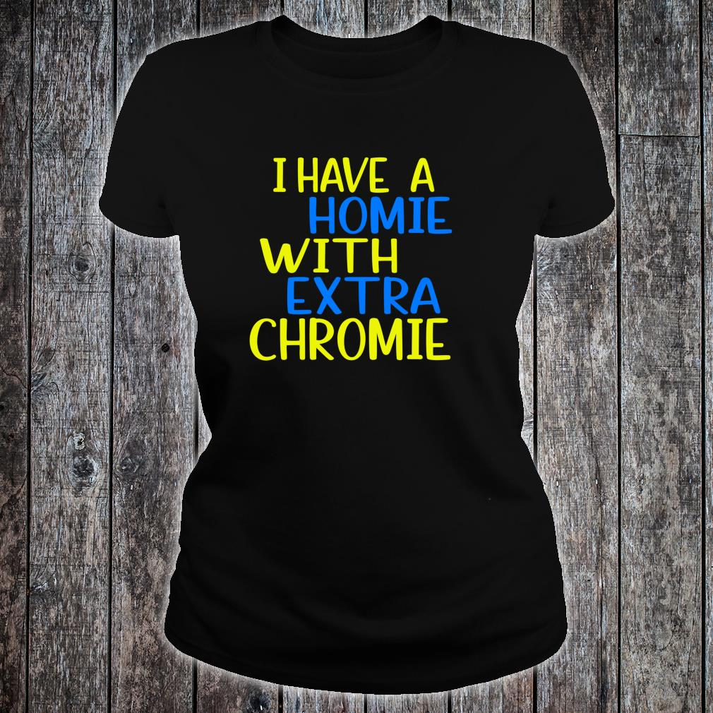 I have A Homie With Extra Chromie Down Syndrome Awarness Shirt ladies tee
