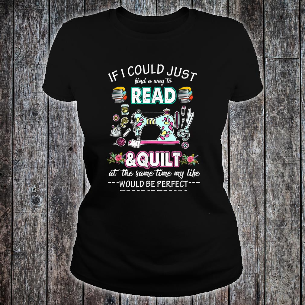 If I Could Just Find A Way To Read and Quilt Quilter Shirt ladies tee