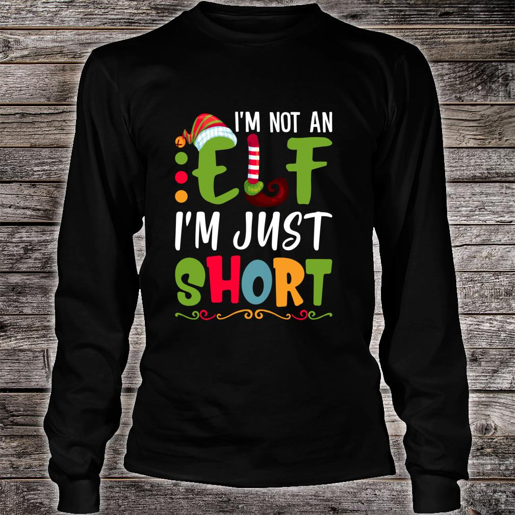 I'm Not An Elf I'm Just Short Sarcasm Christmas Shirt long sleeved
