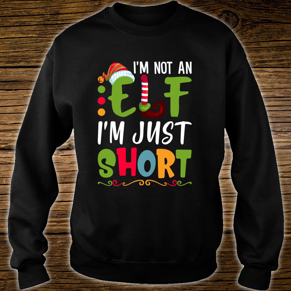 I'm Not An Elf I'm Just Short Sarcasm Christmas Shirt sweater