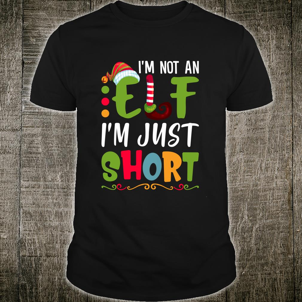 I'm Not An Elf I'm Just Short Sarcasm Christmas Shirt