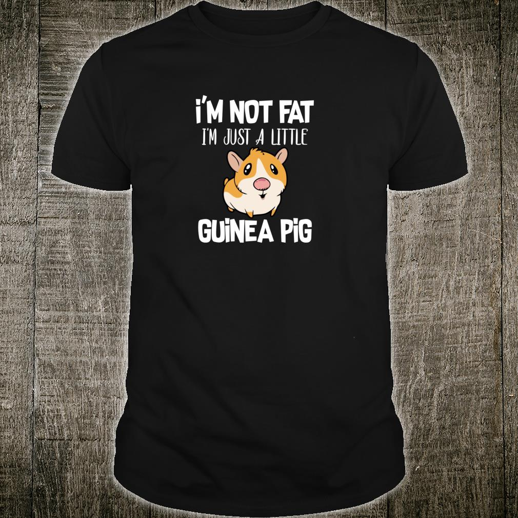 I'm Not Fat I'm Just A Little Guinea Pig Guinea Pig Parent Shirt