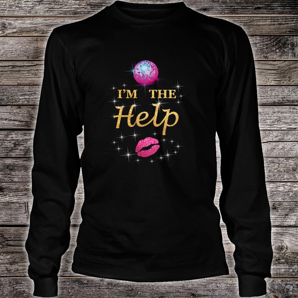 I'm The Help Bestie Three Female Friends Love To Dance Drink Shirt long sleeved