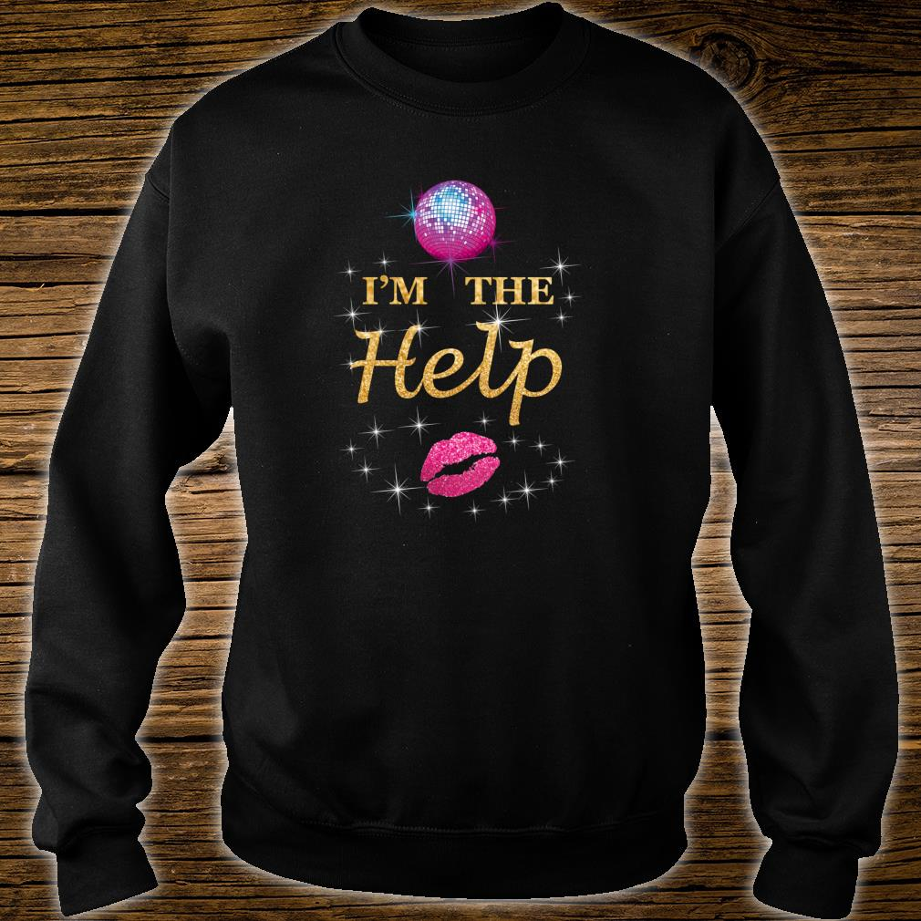I'm The Help Bestie Three Female Friends Love To Dance Drink Shirt sweater