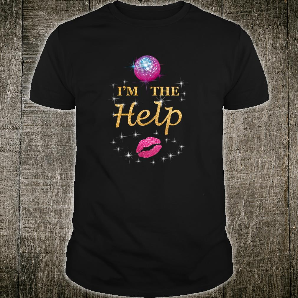 I'm The Help Bestie Three Female Friends Love To Dance Drink Shirt