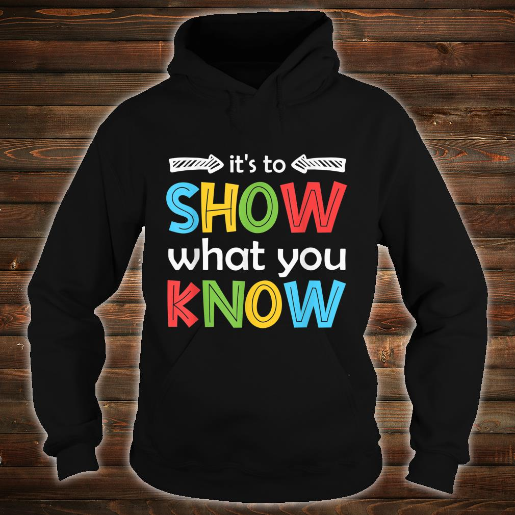 It's To Show What You Know Teacher Test Day Shirt hoodie