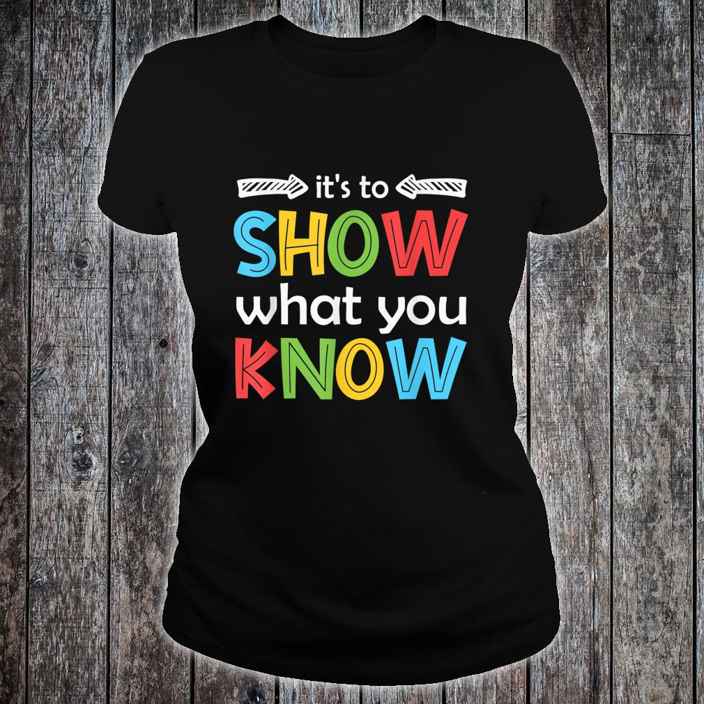 It's To Show What You Know Teacher Test Day Shirt ladies tee